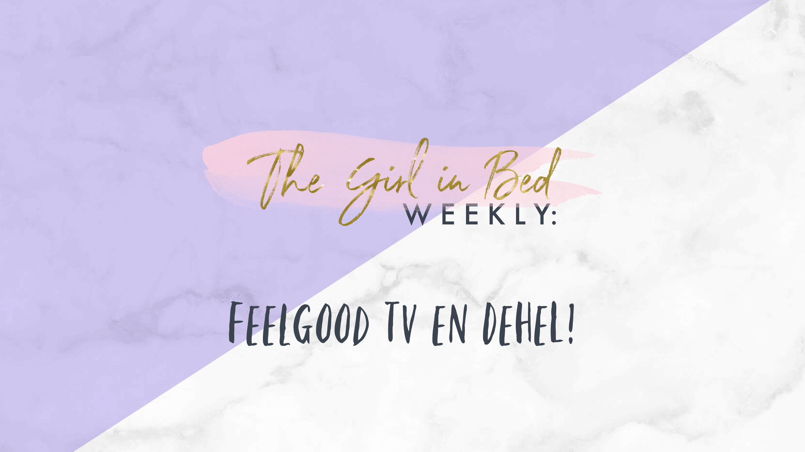TGIB WEEKLY: Feelgood tv en DeHeL!